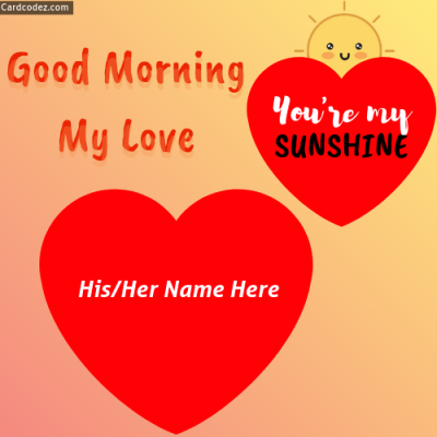 Write Name On Good Morning My Love Heart Greeting Card - You're my SUNSHINE