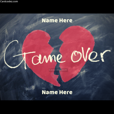 Write Namea on Broken Heart Game Over Breakup Attitude Photo Status