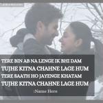 Write Name on Beautiful Love Hindi Shayari/song WhatsApp Photo Card Tere bin ab na lenge ik bhi damTujhe kitna chahne lage hum lyrics poster