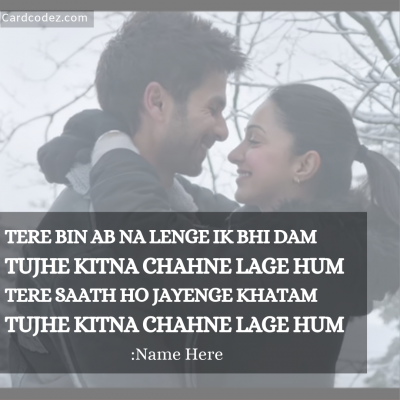 Write Name on Beautiful Love Hindi Shayari/song WhatsApp Photo Card Tere bin ab na lenge ik bhi damTujhe kitna chahne lage hum lyrics poster