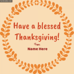 Write Name On Have a blessed Thanksgiving! Greeting Card